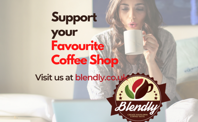 Support your Favourite Coffee Shop