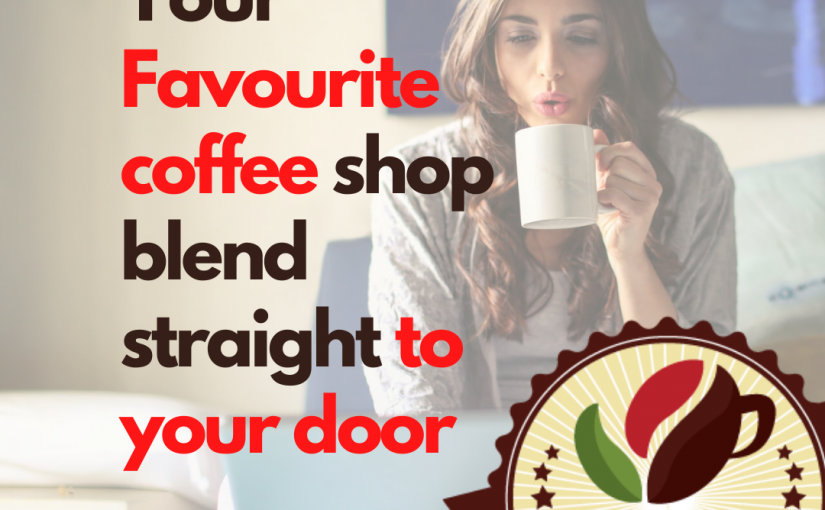 Your Favourite Coffee Shop Coffee Straight To Your Door